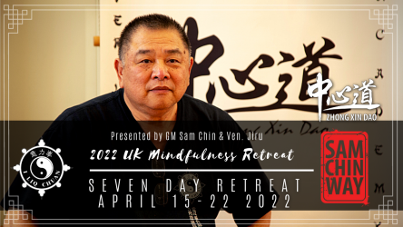 Zhong Xin Dao Iliqchuan and Mindfulness Retreat, UK 2022 - withGrandmaster Sam Chin and Son(Venerable Jiru to be confirmed)